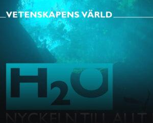 Vetenskapens värld - H2O